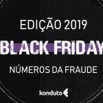 Black Friday 2019: Konduto evita mais de R$ 31 milhões em fraudes on-line